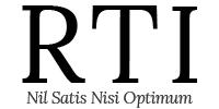 RTI – Nil Satis Nisi Optimum